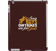 Sorry Boys Dirtbikes are for Girls - Funny Dirt Bike Shirts iPad Case/Skin
