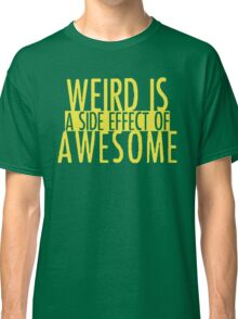 WEIRD IS (a side effect of) AWESOME Classic T-Shirt