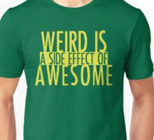 WEIRD IS (a side effect of) AWESOME Unisex T-Shirt