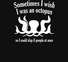 Sometimes I Wish I Was An Octopus Unisex T-Shirt