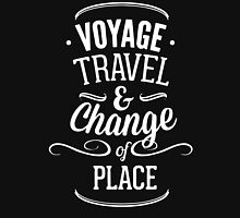 Voyage Travel And Change Of Place Unisex T-Shirt