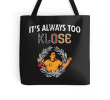 It's Always Too Klose Tote Bag