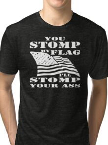 You Stomp My Flag Tri-blend T-Shirt