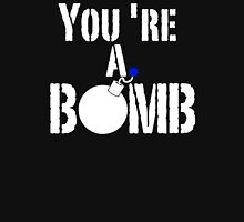 Youre A Bomb Explosion Fire Unisex T-Shirt