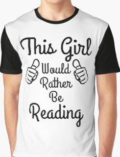 This Girl Would Rather Be Reading Geeky Fangirl Bookworms Graphic T-Shirt