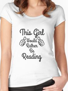 This Girl Would Rather Be Reading Geeky Fangirl Bookworms Women's Fitted Scoop T-Shirt