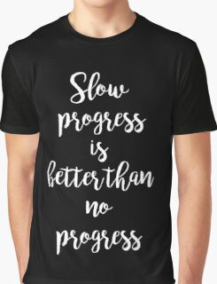 Slow progress is better than no progress - Gym Motivational Quote Graphic T-Shirt