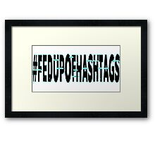 #FedUpOfHashtags Framed Print