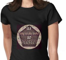 as long as she looks so perfect Womens Fitted T-Shirt