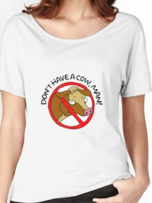 Don't have a cow, man! Women's Relaxed Fit T-Shirt