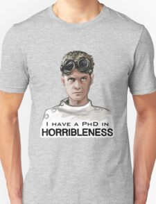 I have a PHD in HORRIBLENESS! Unisex T-Shirt