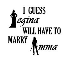 I guess Regina will have to marry Emma Photographic Print
