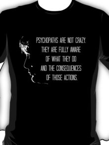 Psychopaths are not crazy - Hannibal T-Shirt