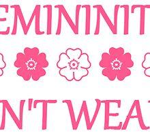 Femininity isn't weak by rehchel