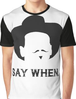 Say When. Graphic T-Shirt