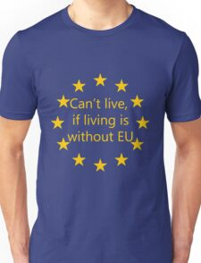 Can't live, if living is without EU Unisex T-Shirt