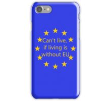 Can't live, if living is without EU iPhone Case/Skin