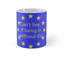 Can't live, if living is without EU Mug