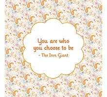 You are who you choose to be Photographic Print