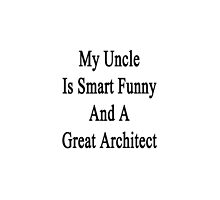 My Uncle Is Smart Funny And A Great Architect by supernova23