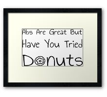 Abs Are Great But Have You Tried Donuts Framed Print
