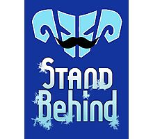 Stand Behind! Photographic Print