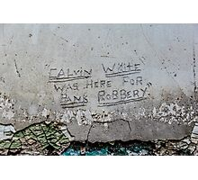 """""""Calvin White was Here for Bank Robbery"""" Photographic Print"""