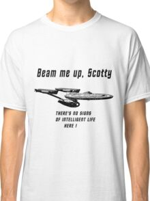 Beam me up Scotty theres no signs of intelleigent life here B Classic T-Shirt