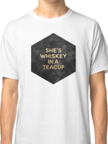 She's Whiskey In A Teacup Classic T-Shirt