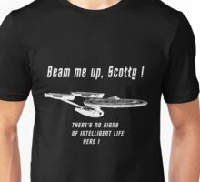 Beam me up Scotty theres no signs of intelleigent life here Unisex T-Shirt