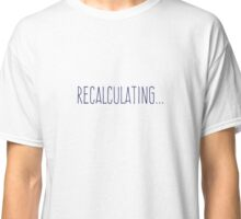 recalculating... Classic T-Shirt