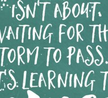 Life Isn't About Waiting For The Storm To Pass, It's Learning To Dance in the Rain Sticker