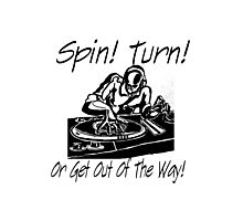 """""""Spin! Turn! Or get out of the way!""""  Photographic Print"""