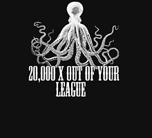 20,000 X out of your league- giant octopus design Unisex T-Shirt