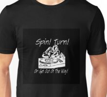 """""""Spin! Turn! Or get out of the way!""""  Unisex T-Shirt"""