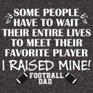 Football Dad - I raised my favorite player (White print) by pixhunter