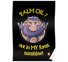 PALM OIL? not in MY forest! series - chimp Poster
