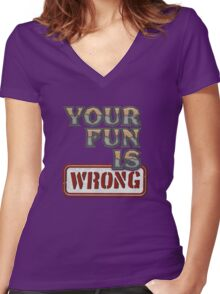 NERDY TEE - YOUR FUN IS WRONG T-SHIRT Women's Fitted V-Neck T-Shirt