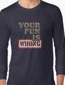 NERDY TEE - YOUR FUN IS WRONG T-SHIRT Long Sleeve T-Shirt