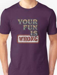NERDY TEE - YOUR FUN IS WRONG T-SHIRT Unisex T-Shirt