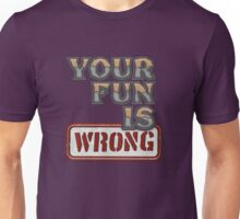 NERDY TEE - YOUR FUN IS WRONG T-SHIRT Unisex T-Shirt