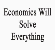 Economics Will Solve Everything  by supernova23