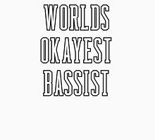 WORLDS OKAYEST BASSIST Unisex T-Shirt