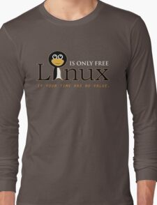 Linux is only free if your time has no value Long Sleeve T-Shirt