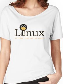 Linux is only free if your time has no value Women's Relaxed Fit T-Shirt