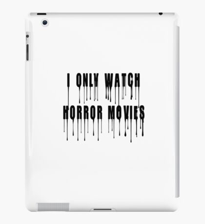 I only watch HORROR movies iPad Case/Skin