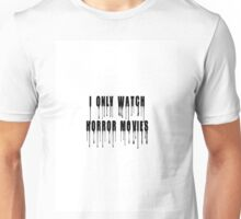 I only watch HORROR movies Unisex T-Shirt