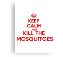 Keep Calm and Kill the Mosquitoes Canvas Print