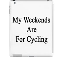 My Weekends Are For Cycling  iPad Case/Skin