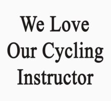 We Love Our Cycling Instructor  by supernova23